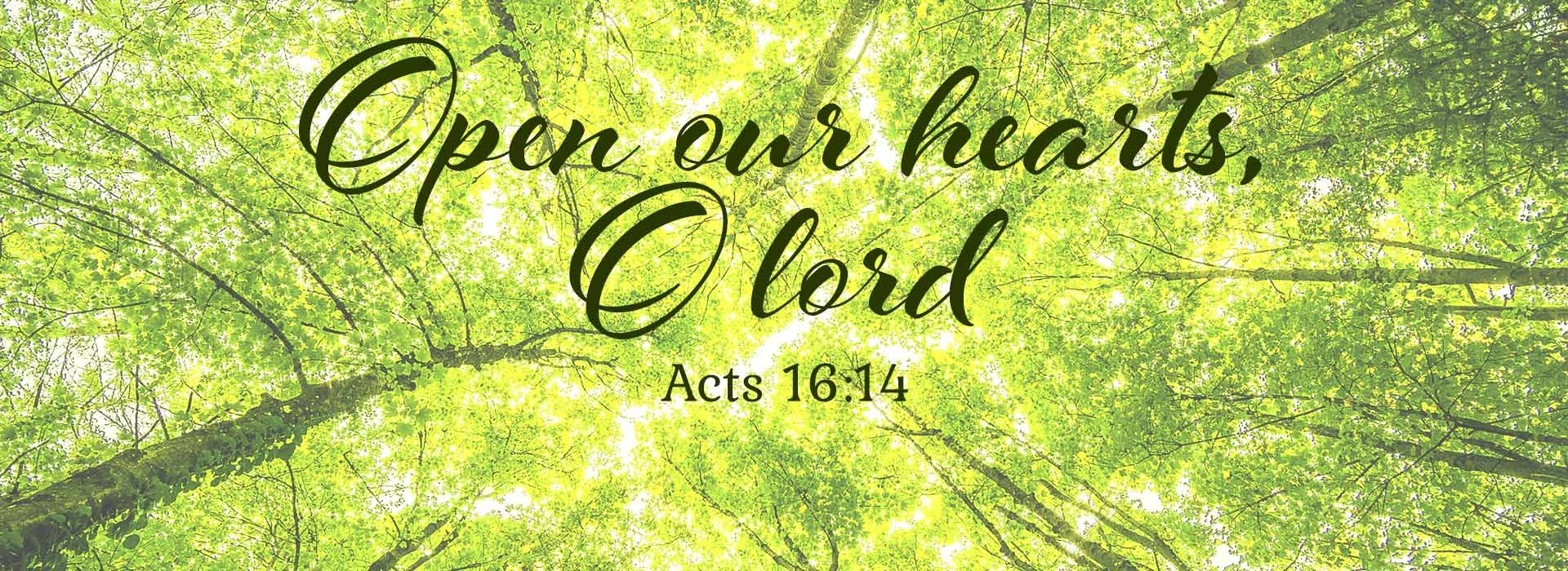 Open our hearts Lord